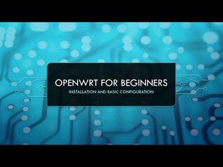 OpenWRT for beginners - Full basic configuration video tutorial