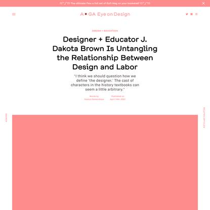 Designer + Educator J. Dakota Brown Is Untangling the Relationship Between Design and Labor