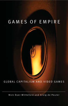 Games of empire : global capitalism and video games - Nick Dyer-Witheford and Greig de Peuter