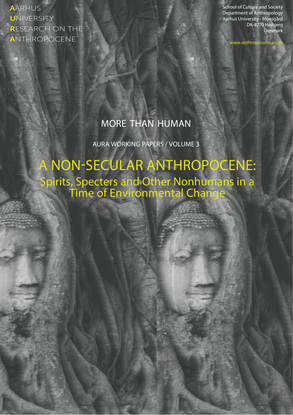 A Non-secular Anthropocene: Spirits, Specters and Other Nonhumans  in a Time of Environmental Change.