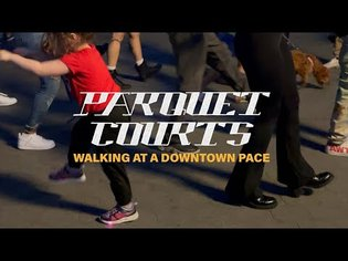 """Parquet Courts -""""Walking at a Downtown Pace"""" (Official Music Video)"""