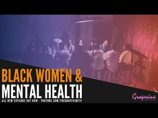 THE GRAPEVINE | BLACK WOMEN AND MENTAL HEALTH