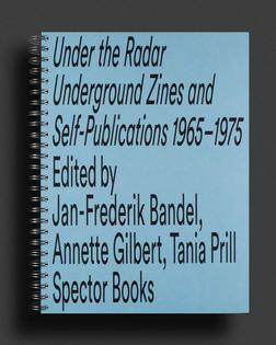 UNDER THE RADAR: UNDERGROUND ZINES AND SELF-PUBLICATIONS 1965–1975