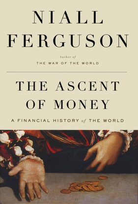 Ferguson, Niall_The Ascent of Money: A Financial History of the World (2008)