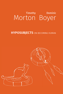 Hyposubjects: On Becoming Human – Timothy Morton and Dominic Boyer