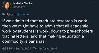 """Natalia Cecire: """"If we admitted that graduate research is work, then we might have to admit that all academic work by students is work, down to pre-schoolers tracing letters, and that making education a commodity is bananas."""""""