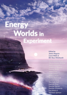 Energy Worlds in Experiment – James Maguire, Laura Watts, Brit Ross Winthereik (Eds.)