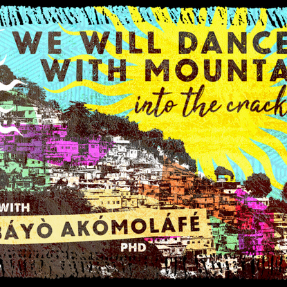 We Will Dance With Mountains | Into the Cracks with Bayo Akomolafe
