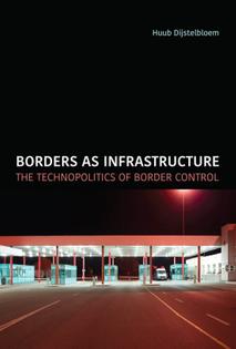 Borders as Infrastructure;  The Technopolitics of Border Control