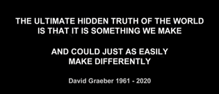 David Graeber Quote (Adam Curtis - Can't Get You Out of My Head)