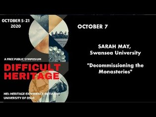 Difficult Heritage: Sarah May, 'Decommissioning the Monasteries'