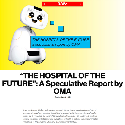 """""""THE HOSPITAL OF THE FUTURE"""": A Speculative Report by OMA - 032c"""