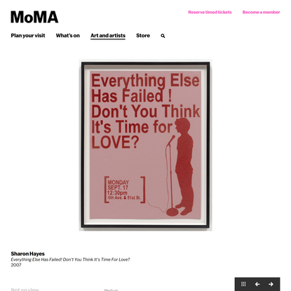 Sharon Hayes. Everything Else Has Failed! Don't You Think It's Time For Love?. 2007   MoMA