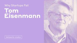 Why Startups Fail: A Conversation with Harvard Professor Tom Eisenmann