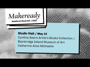 Seattle Art Book Fair / Makeready 2021 / Studio Visit / Cynthia Sears Artist's Books Collection