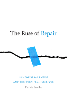The Ruse of Repair: US Neoliberal Empire and the Turn from Critique