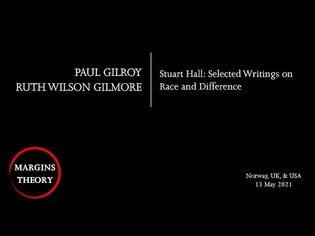 Paul Gilroy and Ruth Wilson Gilmore / Stuart Hall: Selected Writings on Race and Difference