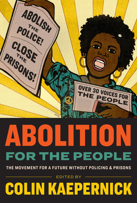 Abolition for the People: The Movement for a Future Without Policing & Prisons | IndieBound.org