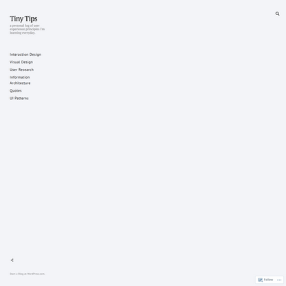 Tiny Tips – a personal log of user experience principles I'm learning everyday.