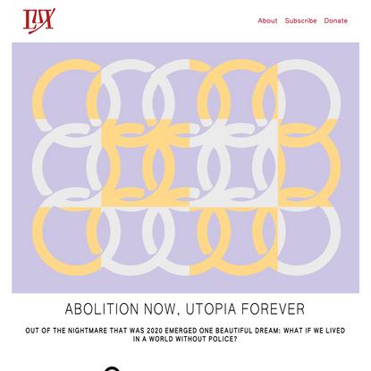 Abolition Now, Utopia Forever - Lux Magazine