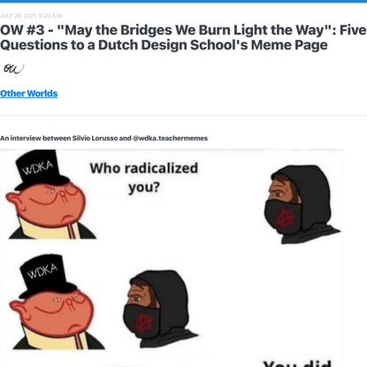 """OW #3 - """"May the Bridges We Burn Light the Way"""": Five Questions to a Dutch Design School's Meme Page"""