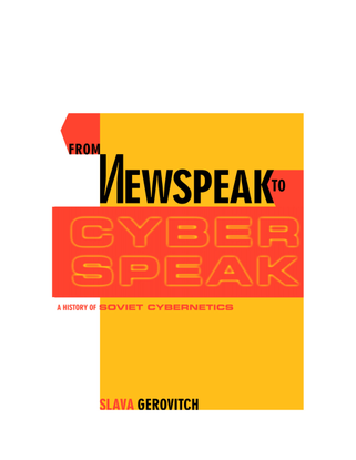Slava Gerovitch: From Newspeak to Cyberspeak: A History of Soviet Cybernetics, 2004