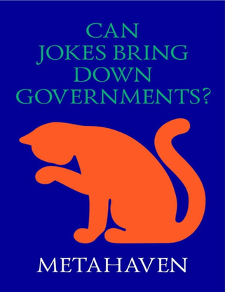 Can Jokes Bring Down Governments