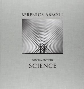 Berenice Abbott - Documenting Science (2012)