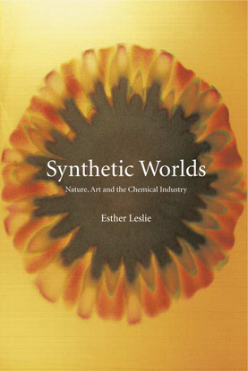 Esther Leslie, extract from Synthetic Worlds: Nature, Art and the Chemical Industry