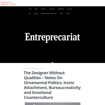 The Designer Without Qualities - Notes On Ornamental Politics, Ironic Attachment, Bureaucreativity and Emotional Counterculture | THE ENTREPRECARIAT