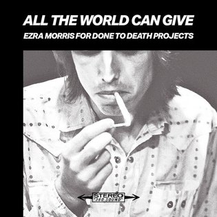 All The World Can Give by Done To Death Projects
