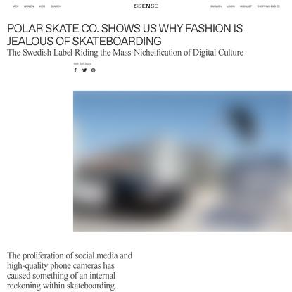 Polar Skate Co. Shows Us Why Fashion Is Jealous of Skateboarding