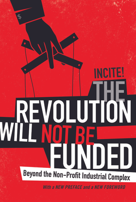 The Revolution Will Not Be Funded Incite