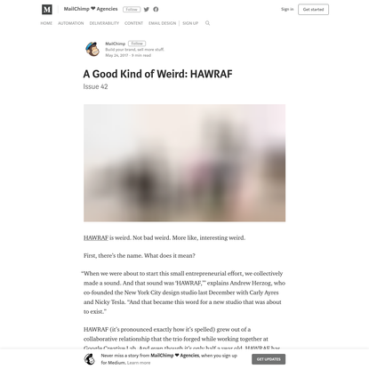 A Good Kind of Weird: HAWRAF - MailChimp ❤ Agencies - Medium