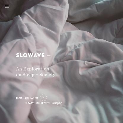 Slowave - An Exploration on Sleep + Society