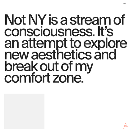 Not NY is a stream of consciousness. It's an attempt to explore new aesthetics and break out of my comfort zone.
