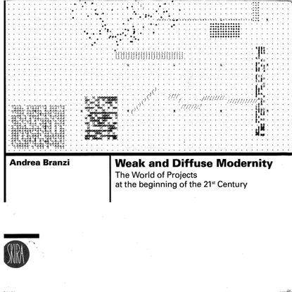 Weak and Diffuse Modernity. The World of Projects at the Beginning of the 21st Century (2006) Andrea Branzi.pdf
