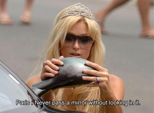 Paris: Never pass a mirror without looking in it.