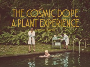 The Cosmic Dope - A Plant Experience (by CLEMENTE)