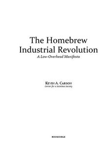 The Homebrew Industrial Revolution - A Low-Overhead Manifesto