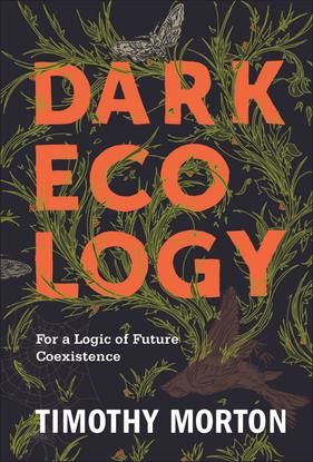 Timothy Morton Dark Ecology