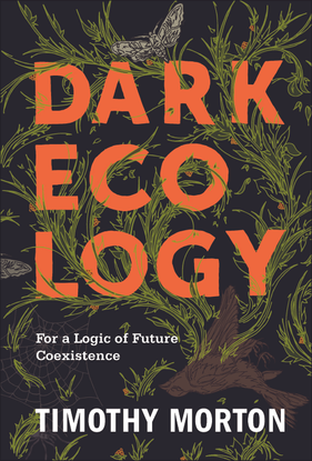 Timothy Morton Dark Ecology