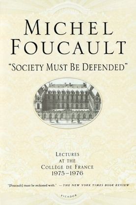 Foucault, Michel_Society Must be Defended: Lectures at the Collège de France, 1975-1976 (2003)