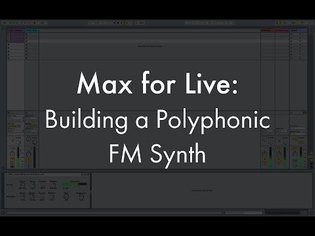 Max For Live: Building a Polyphonic FM Synth