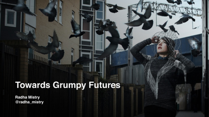 Towards Grumpy Futures
