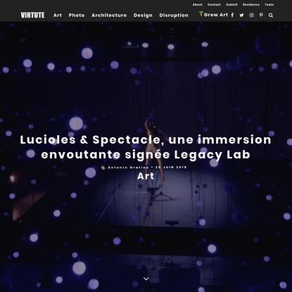 Lucioles & Spectacle, une immersion envoutante signée Legacy Lab - VIRTUTE