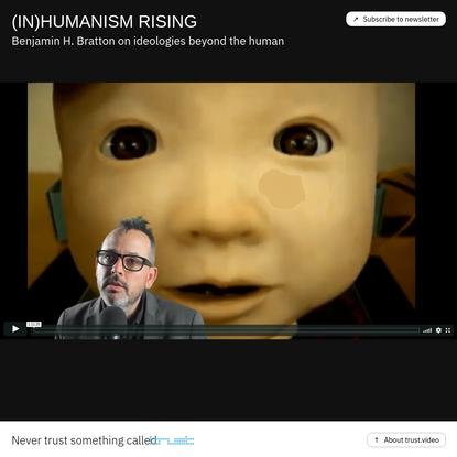 Trust.video - Inhumanism Rising w/ Benjamin H. Bratton