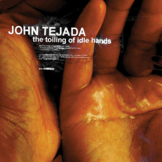 John Tejada - The Toiling of Idle Hands