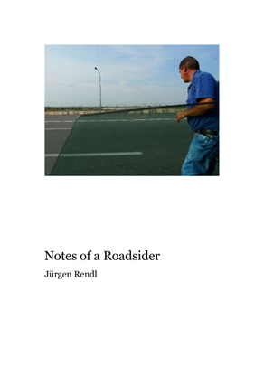 Jürgen Rendl: Notes of a Roadsider, 2018