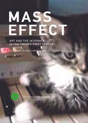 Lauren Cornell, Ed Halter: Mass Effect - Art and the Internet